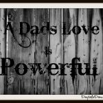 A Dad's Love is Powerful Quotes