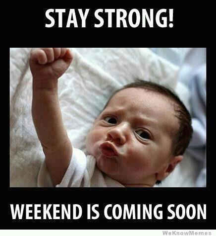 Stay Strong for the Weekend
