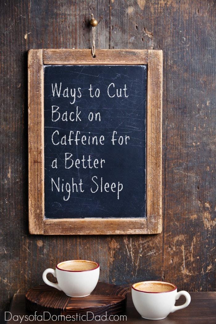 Ways to Cut Back on Caffeine for a Better Night Sleep