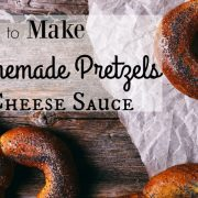 How to Make Homemade Pretzels and Cheese Sauce
