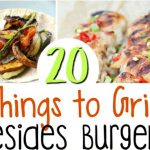 20 Things to Grill Besides Burgers this Summer!