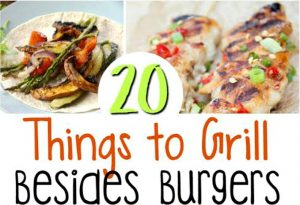 20 Things to Grill Besides Burgers