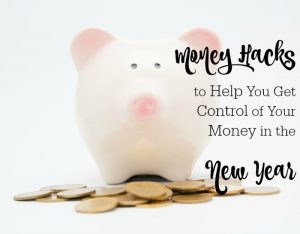5 Money Hacks to Help You Get Control of Your Money in the New Year