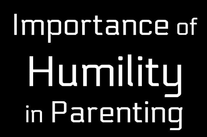 The Importance of Humility in Parenting