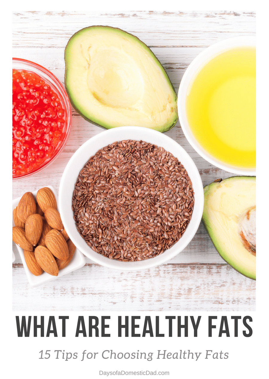 What are Healthy Fats? 15 Tips for Choosing Healthy Fats in Your Diet