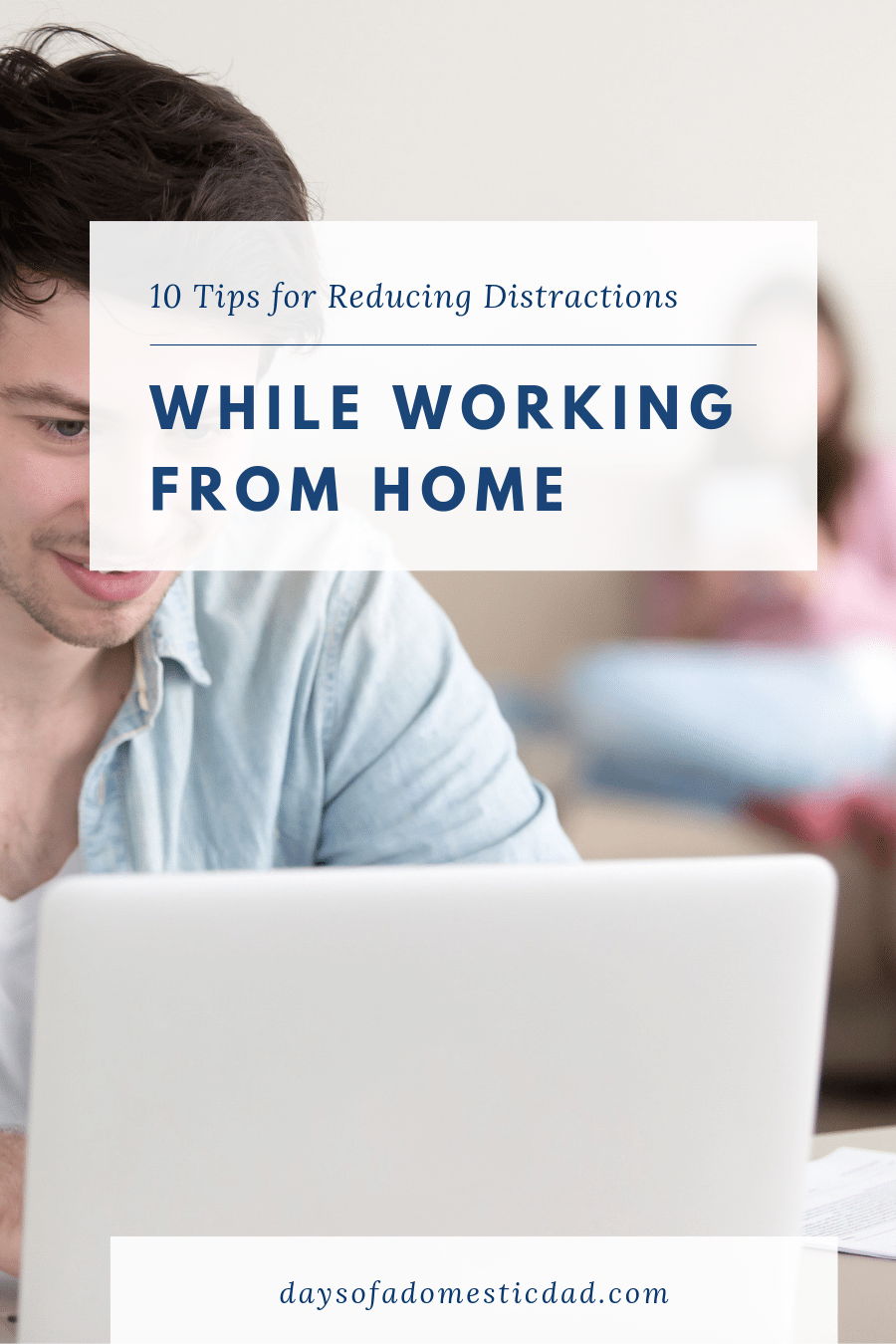 10 Tips for Reducing Distractions While Working from Home